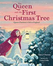 THE QUEEN AND THE FIRST CHRISTMAS TREE by Nancy Churnin