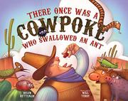 THERE ONCE WAS A COWPOKE WHO SWALLOWED AN ANT by Helen Ketteman