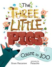 THE THREE LITTLE PIGS COUNT TO 100 by Grace Maccarone