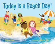 TODAY IS A BEACH DAY! by Nancy Viau
