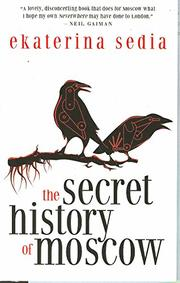 THE SECRET HISTORY OF MOSCOW by Ekaterina Sedia