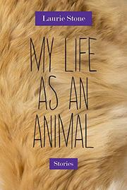 MY LIFE AS AN ANIMAL by Laurie Stone