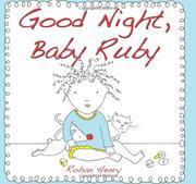 GOOD NIGHT, BABY RUBY by Rohan Henry