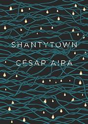 SHANTYTOWN by César Aira