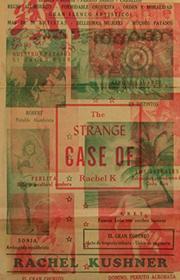THE STRANGE CASE OF RACHEL K by Rachel Kushner