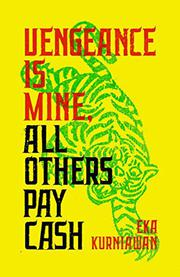 VENGEANCE IS MINE, ALL  OTHERS PAY CASH by Eka Kurniawan