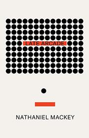 LATE ARCADE by Nathaniel Mackey