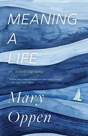 MEANING A LIFE by Mary Oppen