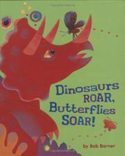 DINOSAURS ROAR, BUTTERFLIES SOAR!  by Bob Barner