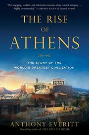 THE RISE OF ATHENS by Anthony Everitt