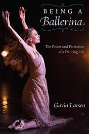 BEING A BALLERINA by Gavin Larsen