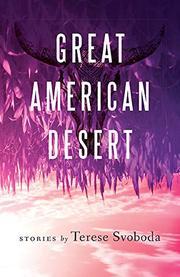GREAT AMERICAN DESERT by Terese Svoboda