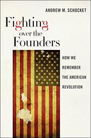 FIGHTING OVER THE FOUNDERS by Andrew M. Schocket