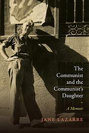 THE COMMUNIST AND THE COMMUNIST'S DAUGHTER by Jane Lazarre