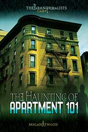 THE HAUNTING OF APARTMENT 101 by Megan Atwood