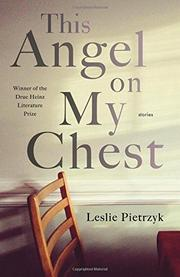 THIS ANGEL ON MY CHEST by Leslie Pietrzyk