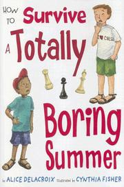 HOW TO SURVIVE A TOTALLY BORING SUMMER by Alice DeLaCroix