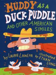 MUDDY AS A DUCK PUDDLE by Laurie Lawlor