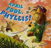 APRIL FOOL, PHYLLIS! by Susanna Leonard Hill