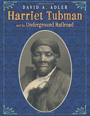 HARRIET TUBMAN AND THE UNDERGROUND RAILROAD by David A. Adler