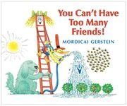 YOU CAN'T HAVE TOO MANY FRIENDS! by Mordicai Gerstein