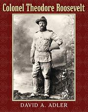 COLONEL THEODORE ROOSEVELT by David A. Adler