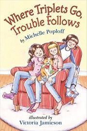 WHERE TRIPLETS GO, TROUBLE FOLLOWS by Michelle Poploff