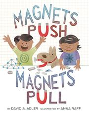 MAGNETS PUSH, MAGNETS PULL by David A. Adler