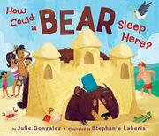 HOW COULD A BEAR SLEEP HERE? by Julie Gonzalez