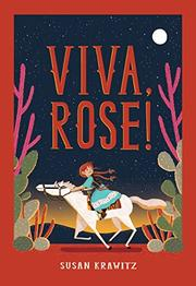 VIVA, ROSE! by Susan Krawitz