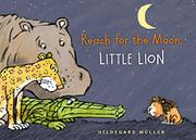 REACH FOR THE MOON, LITTLE LION by Hildegard Müller