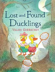 LOST AND FOUND DUCKLINGS by Valeri Gorbachev