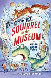 SQUIRREL IN THE MUSEUM by Vivian Vande Velde