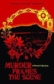 MURDER FRAMES THE SCENE by Victoria Nalani Kneubuhl