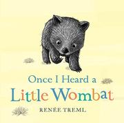 ONCE I HEARD A LITTLE WOMBAT by Renée  Treml