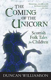 THE COMING OF THE UNICORN by Duncan Williamson