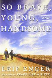 SO BRAVE, YOUNG, AND HANDSOME by Leif Enger