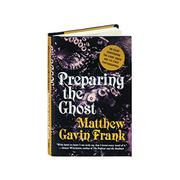 PREPARING THE GHOST by Matthew Gavin Frank