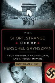 THE SHORT, STRANGE LIFE OF HERSCHEL GRYNSZPAN by Jonathan Kirsch