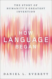 HOW LANGUAGE BEGAN by Daniel L.  Everett