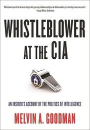 WHISTLEBLOWER AT THE CIA by Melvin A. Goodman