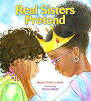 REAL SISTERS PRETEND by Megan Dowd Lambert