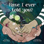HAVE I EVER TOLD YOU? by Shani M. King