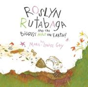 ROSLYN RUTABAGA AND THE BIGGEST HOLE ON EARTH! by Marie-Louise Gay