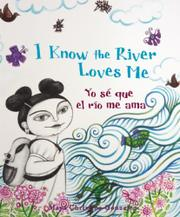 I KNOW THE RIVER LOVES ME/YO SÉ QUE EL RÍO ME AMA by Maya Christina Gonzalez