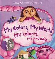 MY COLORS, MY WORLD / MIS COLORES, MI MUNDO by Maya Christina Gonzalez