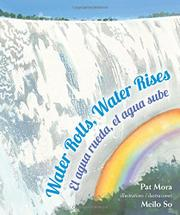 WATER ROLLS, WATER RISES / EL AGUA RUEDA, EL AGUA SUBE by Pat Mora