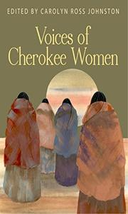 VOICES OF CHEROKEE WOMEN by Carolyn Ross Johnston