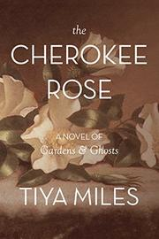 THE CHEROKEE ROSE by Tiya Miles
