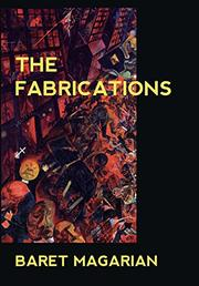 THE FABRICATIONS by Baret Magarian